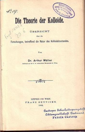 Müller, Arthur: Die Theorie der Kolloide. Übersicht über die Forschungen, betreffend die Natur des Kolloidzustandes. Mit Einleitung.