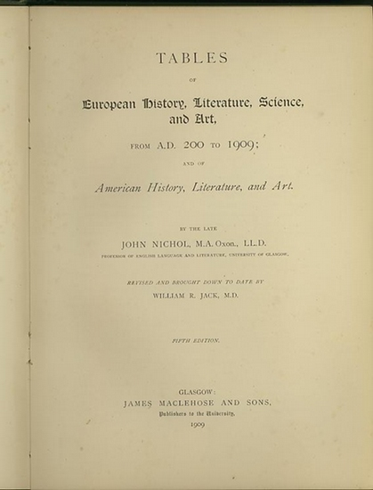 Nichol, John ; Jack, William R.: Tables of European History, Literature, Science and Art, from a.d. 200 to 1909; and of American History, Literature, and Art.