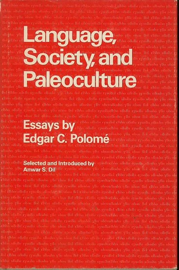 Polome, Edgar C.: Language, society, and paleoculture : Essays. Selected and introduced by Anwar S. Dil.
