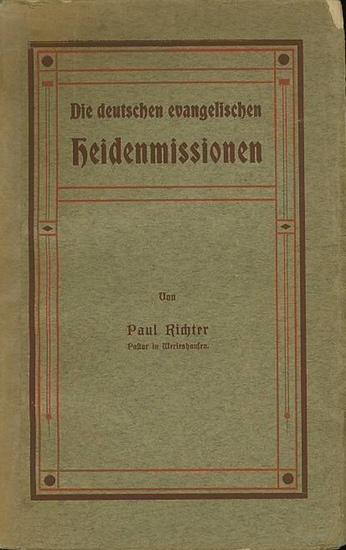 Richter, Paul (Herausgeber): Die deutschen evangelischen Heidenmissionen. Eine gedrängte Darstellung der deutschen Missionsgesellschaften.