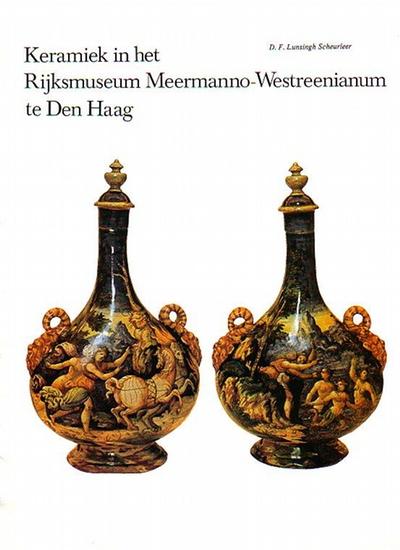 Scheurleer, D. F. Lunsingh: Keramiek in het Rijksmuseum Meermanno - Westreenianum te Den Haag. Katalog.