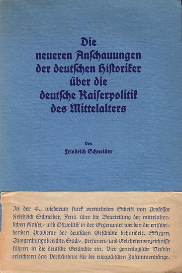Schneider, Friedrich: Die neueren Anschauungen der deutschen Historiker über die deutsche Kaiserpolitik des Mittelalters.