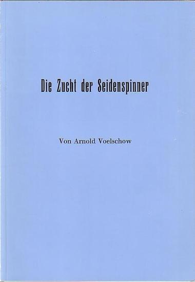 Voelschow, Arnold: Die Zucht der Seidenspinner. Mit Vorwort. [Reprint]
