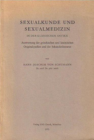Schumann, Hans-Joachim von: Sexualkunde und Sexualmedizin in der klassischen Antike. Auswertung der griechischen und lateinischen Originalquellen und der Sekundärliteratur.