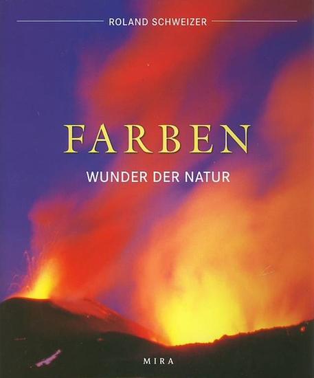 Schweizer, Roland: Farben. Wunder der Natur.