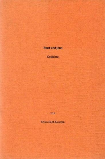 Sehl-Kusmin, Erika Einst und jetzt. Gedichte.