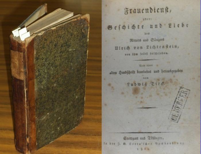 Tieck, Ludwig (Bearb. u. Hrsg.): Frauendienst, oder: Geschichte und Liebe des Ritters und Sängers Ulrich von Lichtenstein, von ihm selbst beschrieben. Nach einer alten Handschrift.