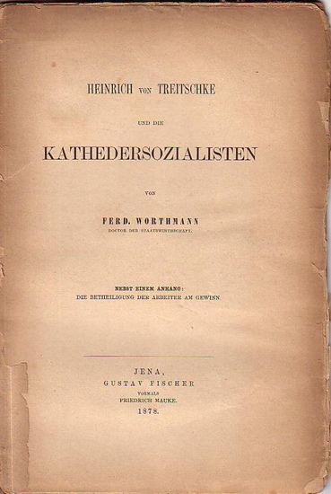 Treitschke, Heinrich von. - Worthmann, Ferdinand: Heinrich von Treitschke und die Kathedersozialisten. Nebst einem Anhang: Die Betheiligung der Arbeiter am Gewinn. Mit einem Vorwort.