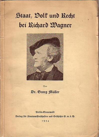 Wagner, Richard. - Müller, Georg: Staat, Volk und Recht bei Richard Wagner.