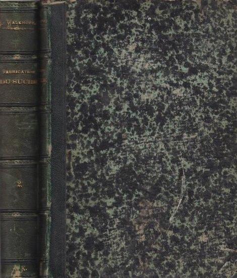 Walkhoff, L.: Traite complet de fabrication et raffinage du sucre de betteraves. Traduite sur la troisieme edition allemande par E. Merijot. Tome premier et second.