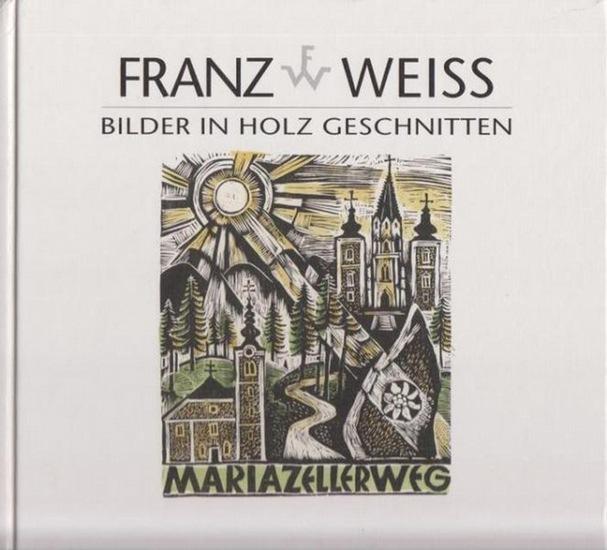 Weiss, Franz. - Franz Weiss. Bilder in Holz geschnitten. Holzschnitte 1950 - 2006. Sonderband der Forschungsberichte Kunstgeschichte Steiermark. Herausgegeben vom Verein Freunde Franz Weiss im Imma Waid-Haus Mariazell.