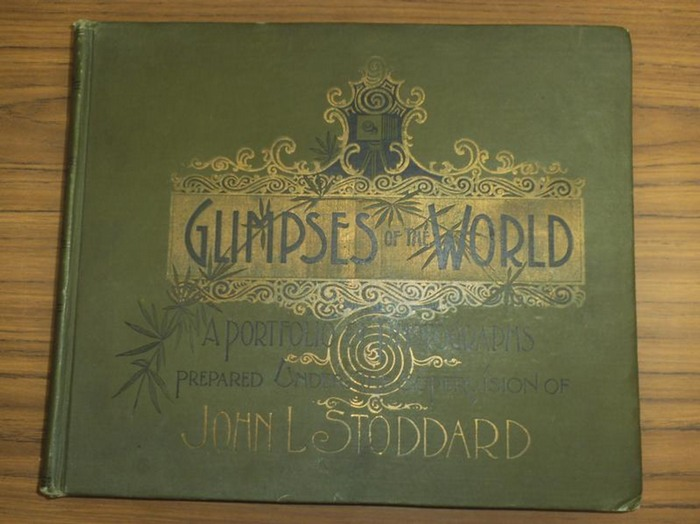 Stoddard, John L.: Glimpses of the World. A Portfolio of Photographs of the marvelous Works of God and Man. Prrepared under the Supervision of the distinguished lecturer and traveler Stoddard. Containing a rare and elaborate collection of photographic vie