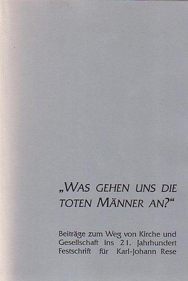 Lucas, Hartmut: Was gehen uns die toten Männer an?! Beiträge zum Weg von Kirche und Gesellschaft ins 21. Jahrhundert. Festschrift für Karl-Johann Rese zum 60. Geburtstag.