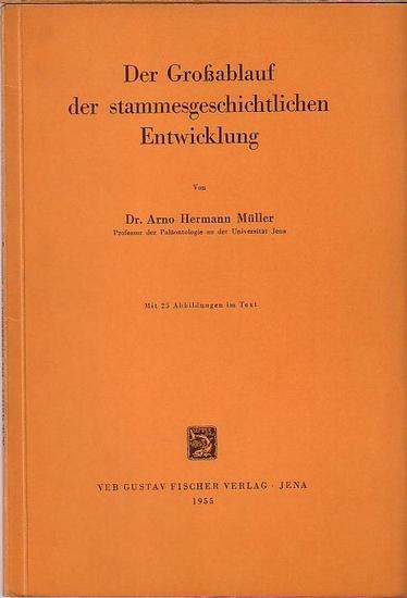 Müller, Arno Hermann: Der Großablauf der stammesgeschichtlichen Entwicklung.