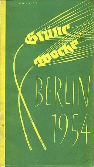 Bender, Friedrich und Hans Franzke (Redaktion): Grüne Woche, Berlin 29. Januar bis 7. Februar 1954. Herausgeber: Berliner Ausstellung. Katalog.