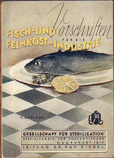 Riegel, Max: Vorschriften für die Fisch- und Feinkost-Industrie. Herausgeber: Gesellschaft für Sterilisation, Spezialfabrik für Konservierung.
