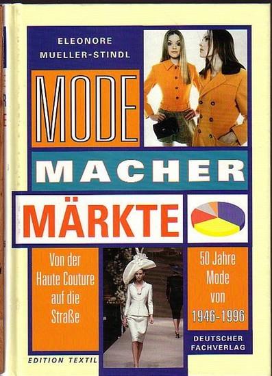 Mueller-Stindl, Eleonore: Mode, Macher, Märkte. Von der Haute Couture auf die Straße. 50 Jahre Mode von 1946-1996. Edition Textil.