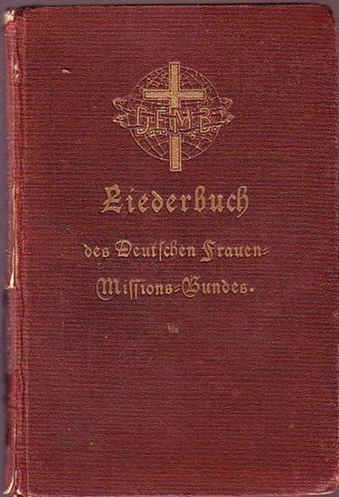 FrauenMissionsbund. - Liederbuch für die Konferenzen und Versammlungen des Deutschen Frauen-Missions-Bundes.