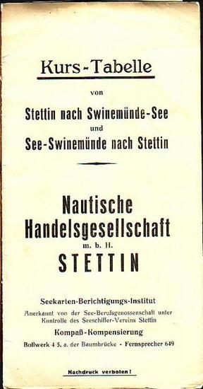 Stettin Kurstabelle. - Kurs - Tabelle von Stettin nach Swinemünde-See und See-Swinemünde nach Stettin. Herausgeber: Nautische Handelsgesellschaft m.b.H. Stettin, Seekarten-Berichtigungs-Institut.