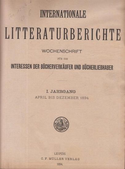 Internationale Literaturberichte. - Internationale Litteraturberichte. Wochenschrift für die Interessen der Bücherverkäufer und Bücherliebhaber. I. Jahrgang, April bis Dezember 1894.