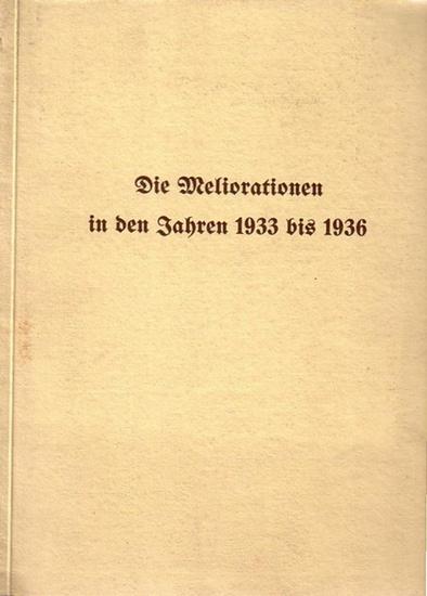 Melioration. - Die Meliorationen in den Jahren 1933 bis 1936. Herausgegeben vom Reichsministerium für Ernährung und Landwirtschaft.