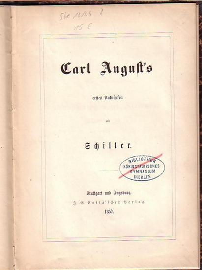 Schiller, Friedrich. - Carl August´s erstes Anknüpfen mit Schiller.