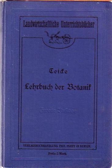 Teicke, Paul: Lehrbuch der Botanik für landwirtschaftliche Lehranstalten. Landwirtschaftliche Unterrichtsbücher.