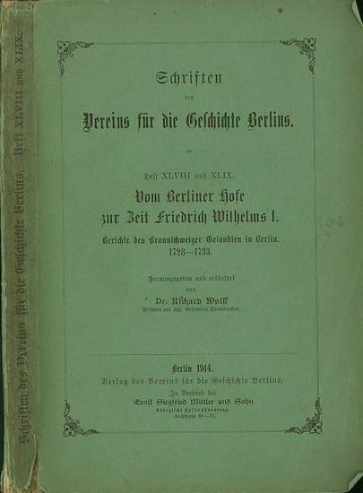 Friedrich WilhelmI. - Wolff, Richard (Hrsg.): Vom Berliner Hofe zur Zeit Friedrich Wilhelms I. Berichte des Braunschweiger Gesandten in Berlin. 1728-1733. Herausgegeben und erläutert von Richard Wolff.
