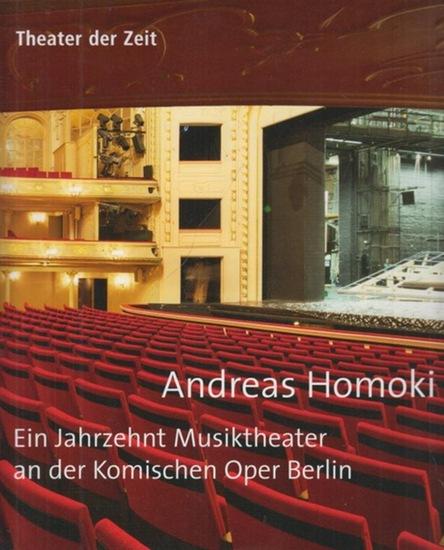 Komische Oper. - / Homoki, Andreas: Ein Jahrzehnt Musiktheater an der Komischen Oper Berlin.