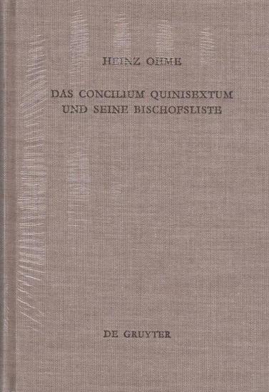 Ohme, Heinz: Das Concilium Quinisextum und seine Bischofsliste.