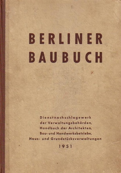 Berliner Baubuch. - Schwedler, Rolf (Hrsg.): Berliner Baubuch vereinigt mit Baufachbezugsquellennachweis. Dienstnachschlagwerk der Verwaltungsbehörden, Handbuch der Architekten, Bau- und Handwerksbetriebe, Haus- und Grundstücksverwaltungen 1951.