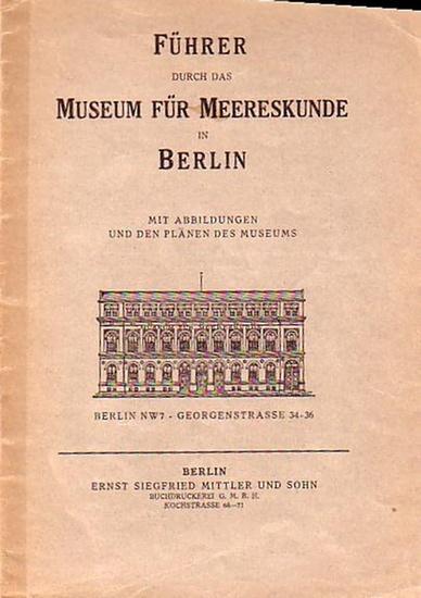 Museum für Meereskunde, Berlin. - Führer durch das Museum für Meereskunde in Berlin. Mit Abbildungen und den Plänen des Museums.