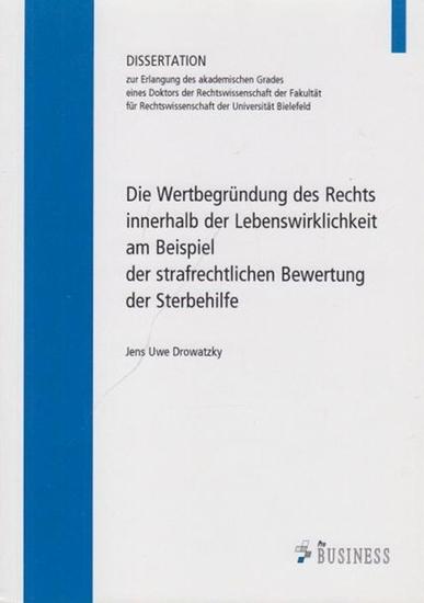 Drowatzky, Jens Uwe: Die Wertbegründung des Rechts innerhalb der Lebenswirklichkeit am Beispiel der strafrechtlichen Bewertung der Sterbehilfe