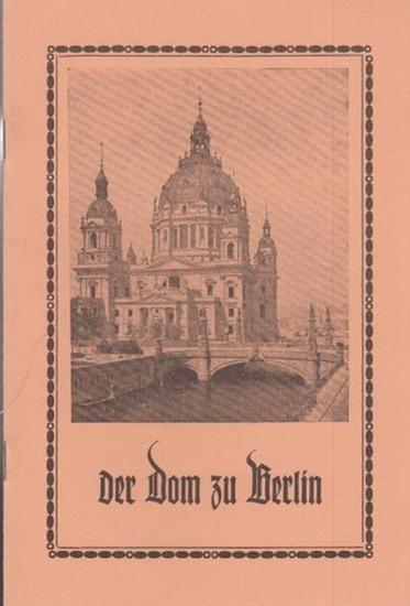 BerlinArchiv herausgegeben von Hans-Werner Klünner und Helmut Börsch-Supan. - Walter, H., Domküster (Hrsg.): Führer durch den Dom zu Berlin, 1926. (Berlin-Archiv, herausgegeben von Hans-Werner Klünner und Helmut Börsch-Supan).