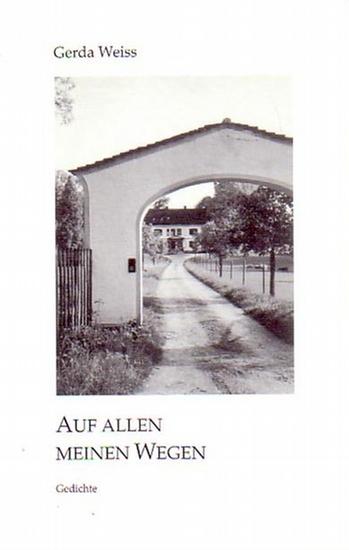 Weiss, Gerda: Auf allen meinen Wegen. Gedichte. Herausgegeben und mit Vorwort von Hildegard Weiss.
