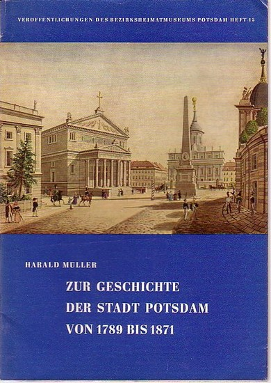 Potsdam. - Müller, Harald: Zur Geschichte der Stadt Potsdam von 1789 bis 1871. (= Veröffentlichungen des Bezirksheimatmuseums Potsdam, Heft 15).