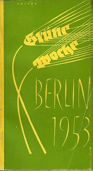 Bender, Friedrich und Hans Franzke (Redaktion): Grüne Woche, Berlin, 30. Januar bis 8. Februar 1953. Herausgeber: Berliner Ausstellungen.