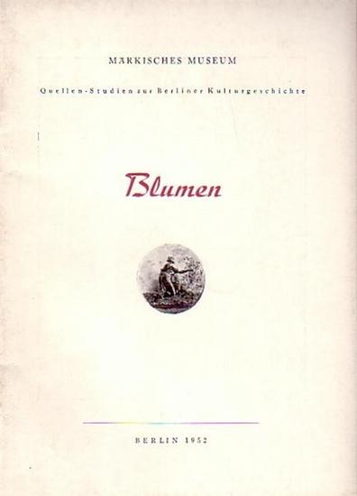 Stengel, Walter: Blumen. Quellen-Studien zur Berliner Kulturgeschichte. Herausgeber: Märkisches Museum, Berlin.