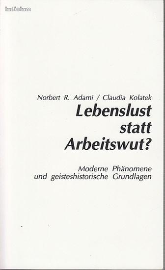 Adami, Norbert R. / Claudia Kolatek: Lebenslust statt Arbeitwut? Moderne Phänomene und geisteshistorische Grundlagen.