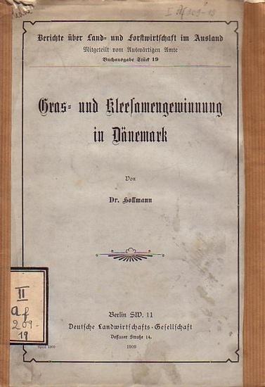 Hollmann: Gras- und Kleesamengewinnung in Dänemark. (= Berichte über Land- und Forstwirtschaft im Ausland, Mitgeteilt vom Auswärtigen Amt, Stück 19).