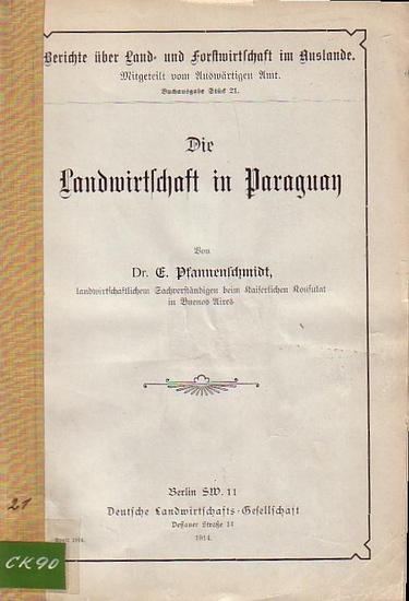 Pfannenschmidt, E.: Die Landwirtschaft in Paraguay. (= Berichte über Land- und Forstwirtschaft im Auslande, Mitgeteilt vom Auswärtigen Amt, Stück 21).