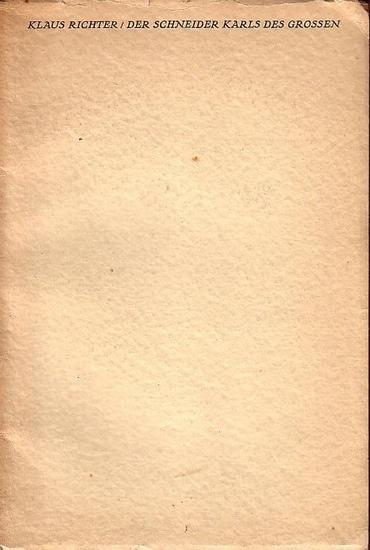 Richter, Klaus: Der Schneider Karls des Grossen. Zum fünfzigsten Geburtstag von Gotthard Laske am 3. März 1932 gewidmet von Reinhold Scholem, Erich Scholem und Abraham Horodisch gewidmet.
