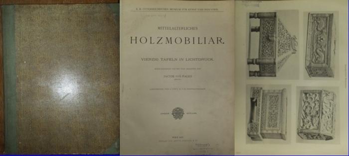 Falke, Jacob von (Hrsg.): Mittelalterliches Holzmobiliar. Vierzig Tafeln in Lichtdruck. Herausgegeben und mit Text begleitet von Jacob von Falke.