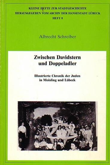 Schreiber, Albrecht: Zwischen Davidstern und Doppeladler. Illustrierte Chronik der Juden in Moisling und Lübeck. ( Kleine Hefte zur Stadtgeschichte, hrsg. vom Archiv der Hansestadt Lübeck, Heft 8). 0