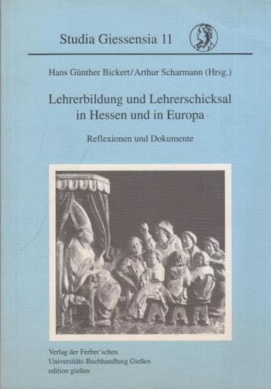 Bickert, Hans Günther / Arthur Scharmann (Hrsg.): Lehrerbildung und Lehrerschicksal in Hessen und in Europa. Reflexionen und Dokumente. (Studia Giessensia 11, hrsg. von Peter Moraw / Heiner Schnelling / Eva-Marie Felschow). 0