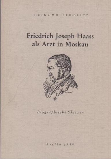 Müller-Dietz, Heinz: Friedrich Joseph Haass als Arzt in Moskau. Biographische Skizzen. (Jahresbeilage zum Medizinischen Literaturdienst 1980, hrsg. von Prof. Müller-Dietz). 0