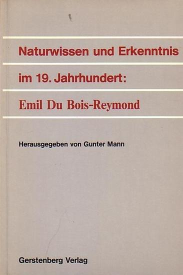Bois-Reymond, Emil Du. - Mann, Gunter (Hrsg.): Naturwissen und Erkenntnis im 19. Jahrhundert: Emil Du Bois-Reymond. 0