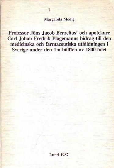 Modig, Margareta: Profesor Jöns Jacob Berzelius' och apotekare Carl Johan Fredrik Plagemanns bidrag till den medicinska och farmaceutiska utbildningen i Sverige under den 1:a hälften av 1800-talet. 0
