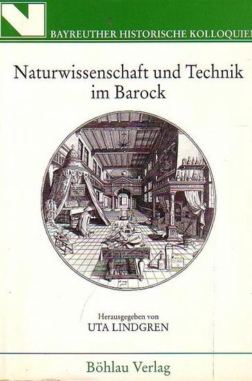 Lindgren, Uta (Hrsg.): Naturwissenschaft und Technik im Barock. (Bayreuther Histor. Kolloquien, hrsg. von Franz Bosbach, Rudolf Endres et al., Band 11) 0