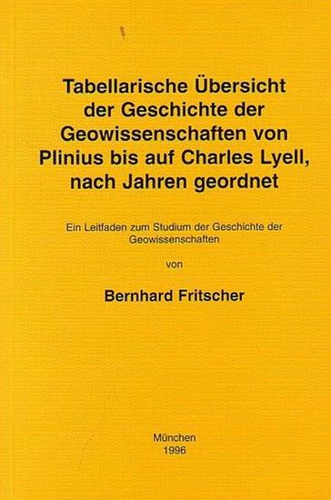 Fritscher, Bernhard: Tabellarische Übersicht der Geschichte der Geowissenschaften von Plinius bis auf Charles Lyell, nach Jahren geordnet. Ein Leitfaden zum Studium der Geschichte der Geowissenschaften. 0